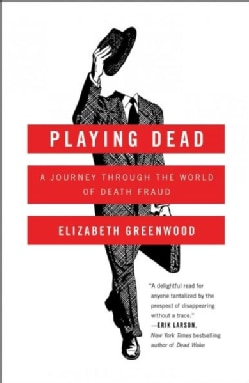 Playing Dead: A Journey Through the World of Death Fraud (Hardcover)