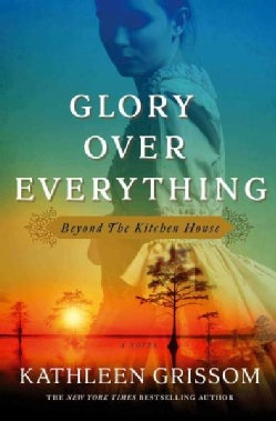 Glory Over Everything: Beyond the Kitchen House (Hardcover)