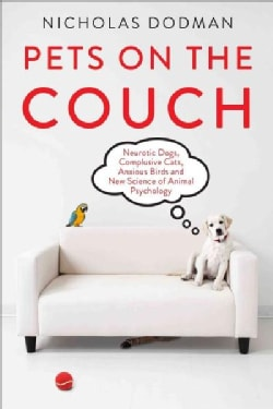 Pets on the Couch: Neurotic Dogs, Compulsive Cats, Anxious Birds, and the New Science of Animal Psychiatry (Hardcover)