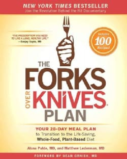 The Forks over Knives Plan: How to Transition to the Life-Saving, Whole-Food, Plant-Based Diet (Paperback)
