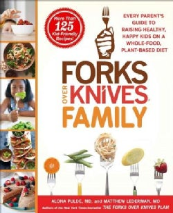 Forks over Knives Family: Every Parent's Guide to Raising Healthy, Happy Kids on a Whole-Food, Plant-Based Diet (Hardcover)