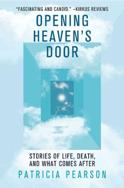 Opening Heaven's Door: What the Dying Are Trying to Say About Where They're Going (Paperback)