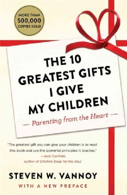 The 10 Greatest Gifts I Give My Children: Parenting from the Heart (Paperback)