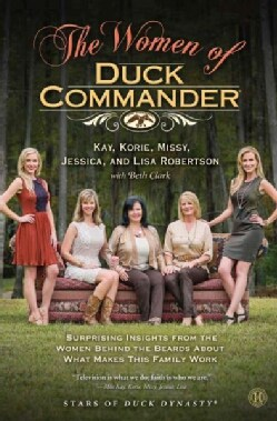 The Women of Duck Commander: Surprising Insights from the Women Behind the Beards About What Makes This Family Work (Paperback)