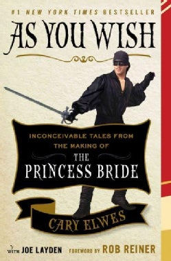 As You Wish: Inconceivable Tales from the Making of the Princess Bride (Paperback)