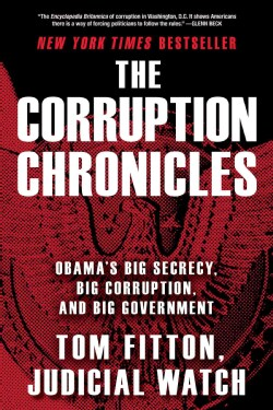 The Corruption Chronicles: Obama's Big Secrecy, Big Corruption, and Big Government (Paperback)