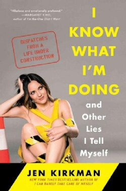 I Know What I'm Doing and Other Lies I Tell Myself: Dispatches from a Life Under Construction (Paperback)
