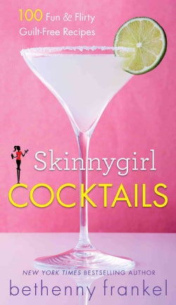 Skinnygirl Cocktails: 100 Fun & Flirty Guilt-free Recipes (Paperback)