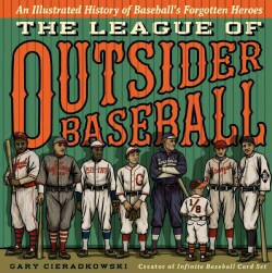 The League of Outsider Baseball: An Illustrated History of Baseball's Forgotten Heroes (Hardcover)