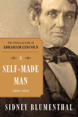 A Self-Made Man: The Political Life of Abraham Lincoln, 1809-1849 (Hardcover)