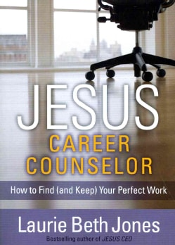 Jesus, Career Counselor: How to Find and Keep Your Perfect Work (Paperback)