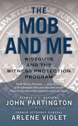 The Mob and Me: Wiseguys and the Witness Protection Program (Paperback)
