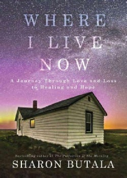 Where I Live Now: A Journey through Love and Loss to Healing and Hope (Hardcover)