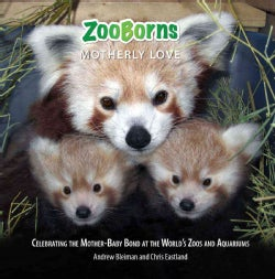 Zooborns Motherly Love: Celebrating the Mother-Baby Bond at the World's Zoos and Aquariums (Hardcover)
