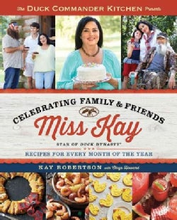 The Duck Commander Kitchen Presents Celebrating Family & Friends: Recipes for Every Month of the Year (Paperback)