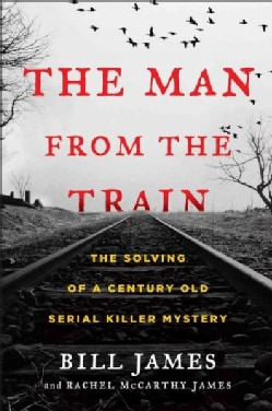 The Man from the Train: The Solving of a Century-old Serial Killer Mystery (Hardcover)