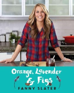Orange, Lavender & Figs: Deliciously Different Recipes from a Passionate Eater (Paperback)
