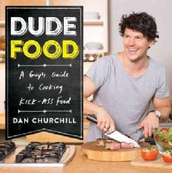 Dudefood: A Guy's Guide to Cooking Kick-Ass Food (Paperback)