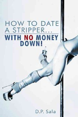 How to Date a Stripper With No Money Down! (Paperback)