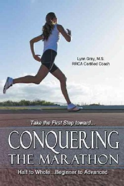 Conquering the Marathon: Half to Whole…beginner to Advanced (Paperback)