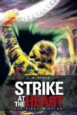 Strike at the Heart: The First Mission (Hardcover)