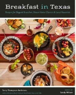 Breakfast in Texas: Recipes for Elegant Brunches, Down-Home Classics & Local Favorites (Hardcover)
