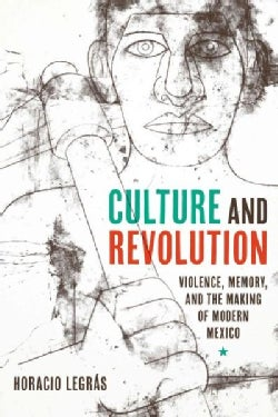 Culture and Revolution: Violence, Memory, and the Making of Modern Mexico (Paperback)