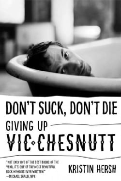 Don't Suck, Don't Die: Giving Up Vic Chesnutt (Paperback)