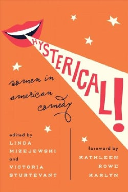 Hysterical!: Women in American Comedy (Hardcover)