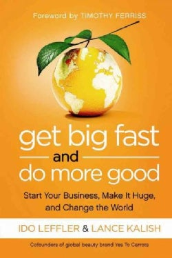 Get Big Fast and Do More Good: Start Your Business, Make It Huge, and Change the World (Paperback)