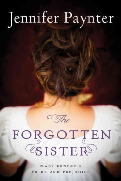 The Forgotten Sister: Mary Bennet's Pride and Prejudice (Paperback)