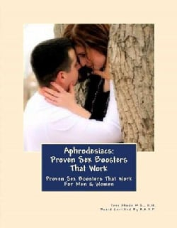 Aphrodisiacs: Proven Sex Boosters That Work: for Men & Women (Paperback)