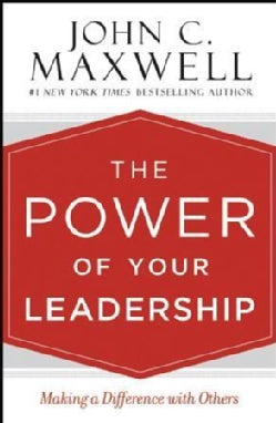 The Power of Your Leadership: Making a Difference With Others (Hardcover)