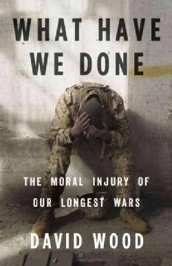 What Have We Done: The Moral Injury of Our Longest Wars: Library Edition (CD-Audio)