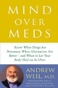Mind over Meds: Know When Drugs Are Necessary, When Alternatives Are Better--nd When to Let Your Body Heal on Its Own (CD-Audio)