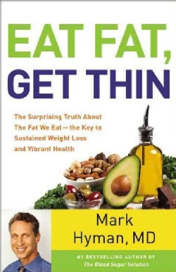 Eat Fat, Get Thin: Why the Fat We Eat Is the Key to Sustained Weight Loss and Vibrant Health (CD-Audio)