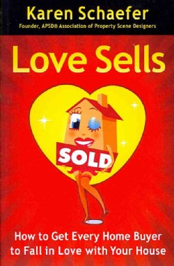 Love Sells: How to Get Every Home Buyer to Fall in Love With Your House (Paperback)
