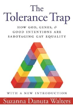 The Tolerance Trap: How God, Genes, and Good Intentions Are Sabotaging Gay Equality (Paperback)