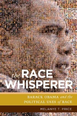 The Race Whisperer: Barack Obama and the Political Uses of Race (Paperback)