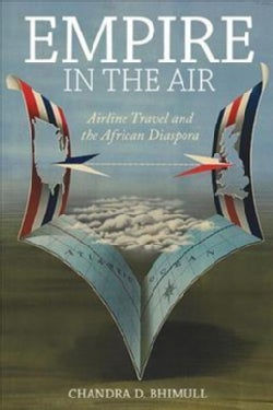 Empire in the Air: Airline Travel and the African Diaspora (Hardcover)