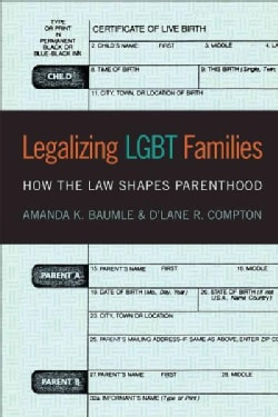 Legalizing LGBT Families: How the Law Shapes Parenthood (Hardcover)