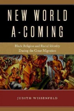New World A-Coming: Black Religion and Racial Identity During the Great Migration (Hardcover)