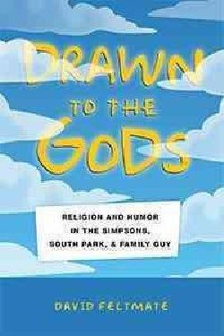 Drawn to the Gods: Religion and Humor in the Simpsons, South Park, and Family Guy (Paperback)