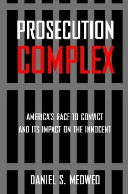Prosecution Complex: America's Race to Convict and Its Impact on the Innocent (Paperback)