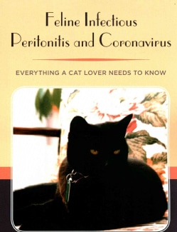 Feline Infectious Peritonitis and Coronavirus: Everything a Cat Lover Needs to Know (Paperback)