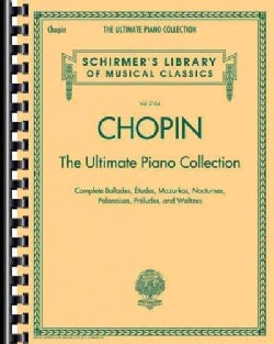 Chopin: The Ultimate Piano Collection, Complete Ballades, Etudes, Mazurkas, Nocturnes, Polonaises, Preludes, and ... (Paperback)