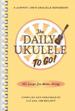 The Daily Ukulele to Go!: 365 Song for Better Living (Paperback)