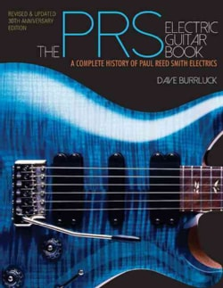 The PRS Electric Guitar Book: A Complete History of Paul Reed Smith Electrics (Paperback)