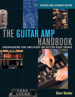 The Guitar Amp Handbook: Understanding Tube Amplifiers and Getting Great Sounds (Paperback)