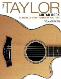 The Taylor Guitar Book: 40 Years of Great American Flattops (Paperback)